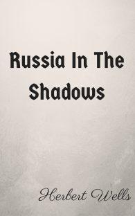 Herbert Wells. Russia In The Shadows