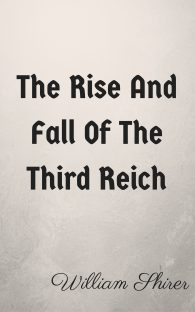 William Shirer. The Rise And Fall Of The Third Reich
