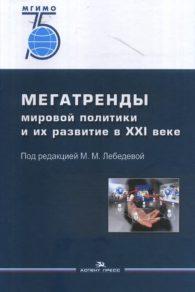 М.М. Лебедева. Мегатренды мировой политики и их развитие в XXI веке